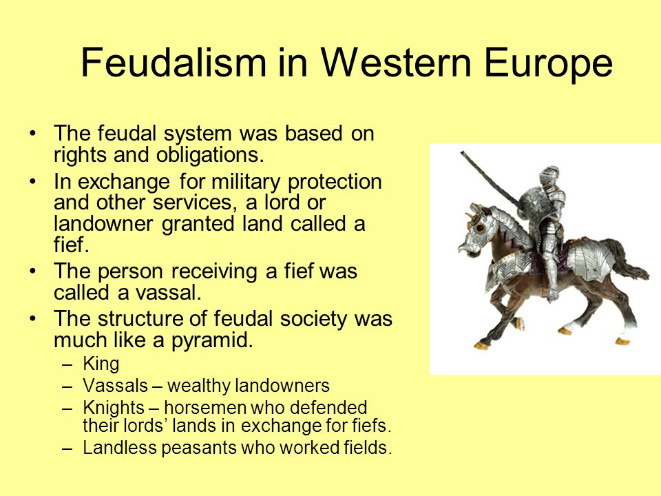 Feudalism in Western Europe The feudal system was based on rights and obligations.