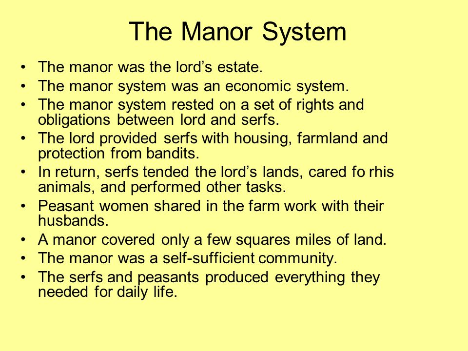 The Manor System The manor was the lords estate. The manor system was an economic system. The manor system rested on a set of rights and obligations b