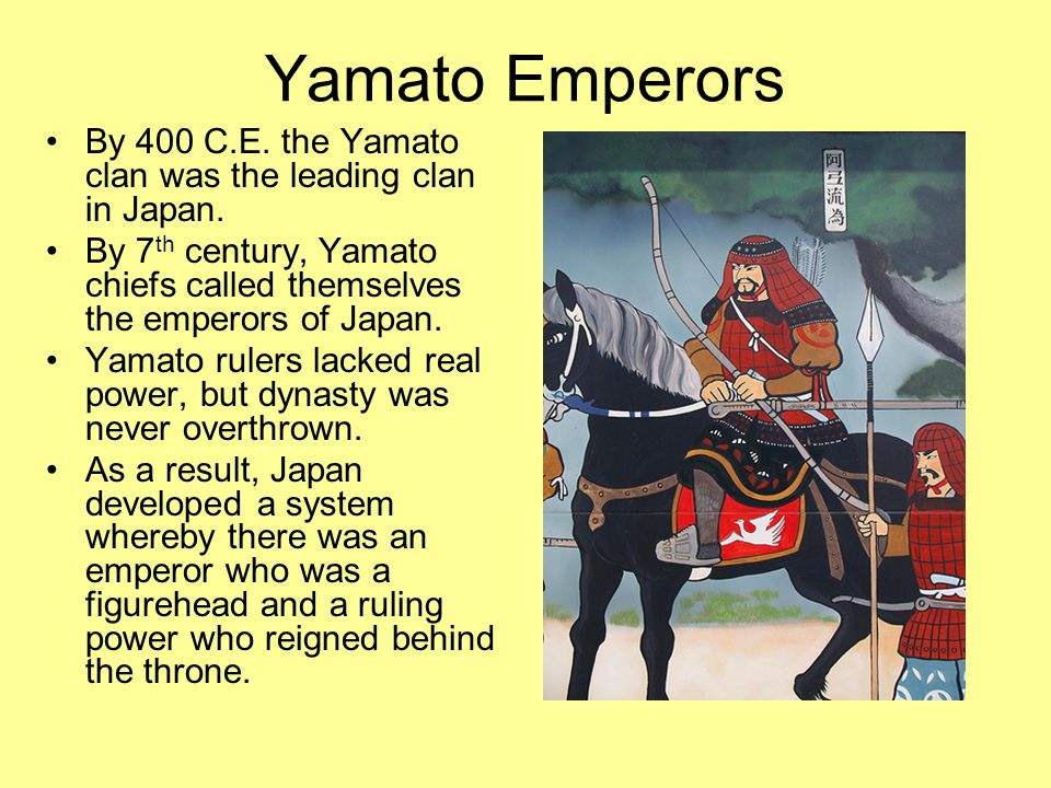Yamato Emperors By 400 C.E. the Yamato clan was the leading clan in Japan. By 7 th century, Yamato chiefs called themselves the emperors of Japan. Yam