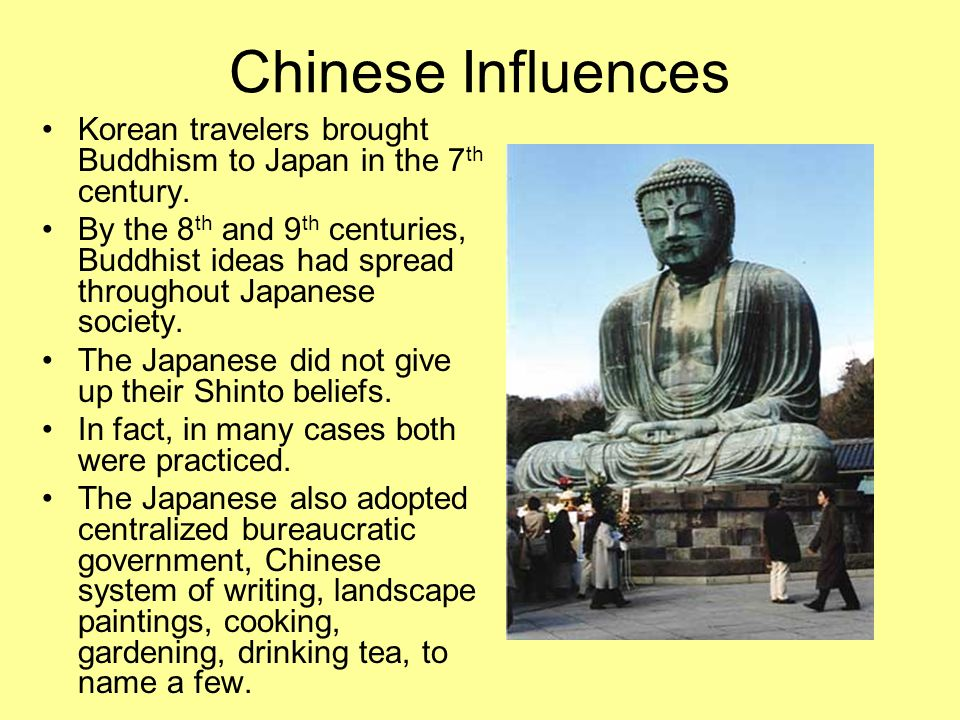 Chinese Influences Korean travelers brought Buddhism to Japan in the 7 th century. By the 8 th and 9 th centuries, Buddhist ideas had spread throughou
