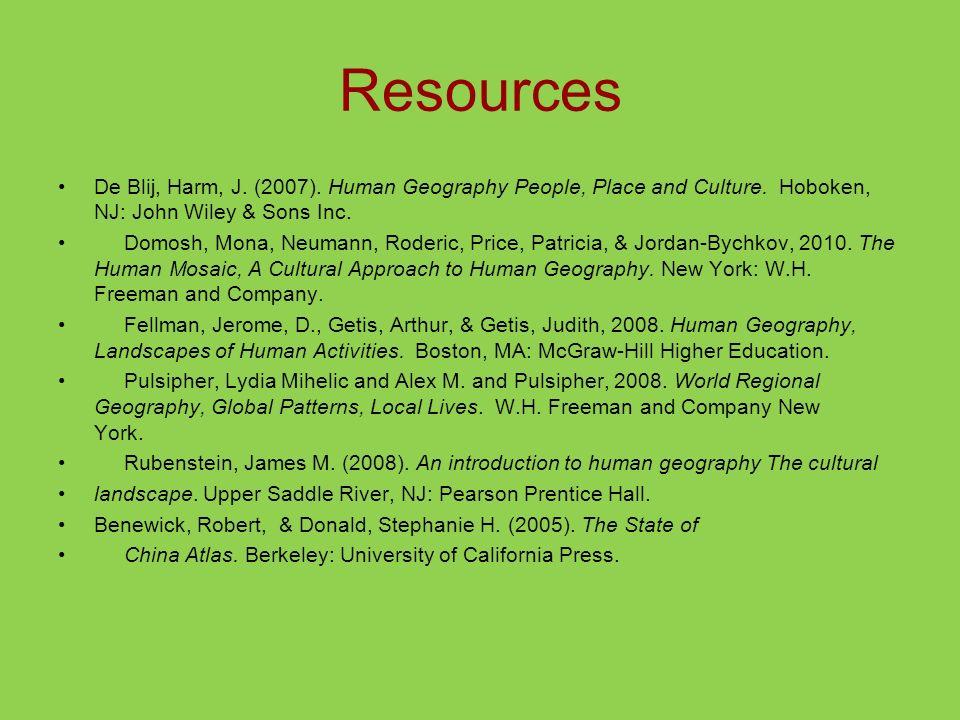 Resources De Blij, Harm, J. (2007). Human Geography People, Place and Culture. Hoboken, NJ: John Wiley & Sons Inc. Domosh, Mona, Neumann, Roderic, Pri