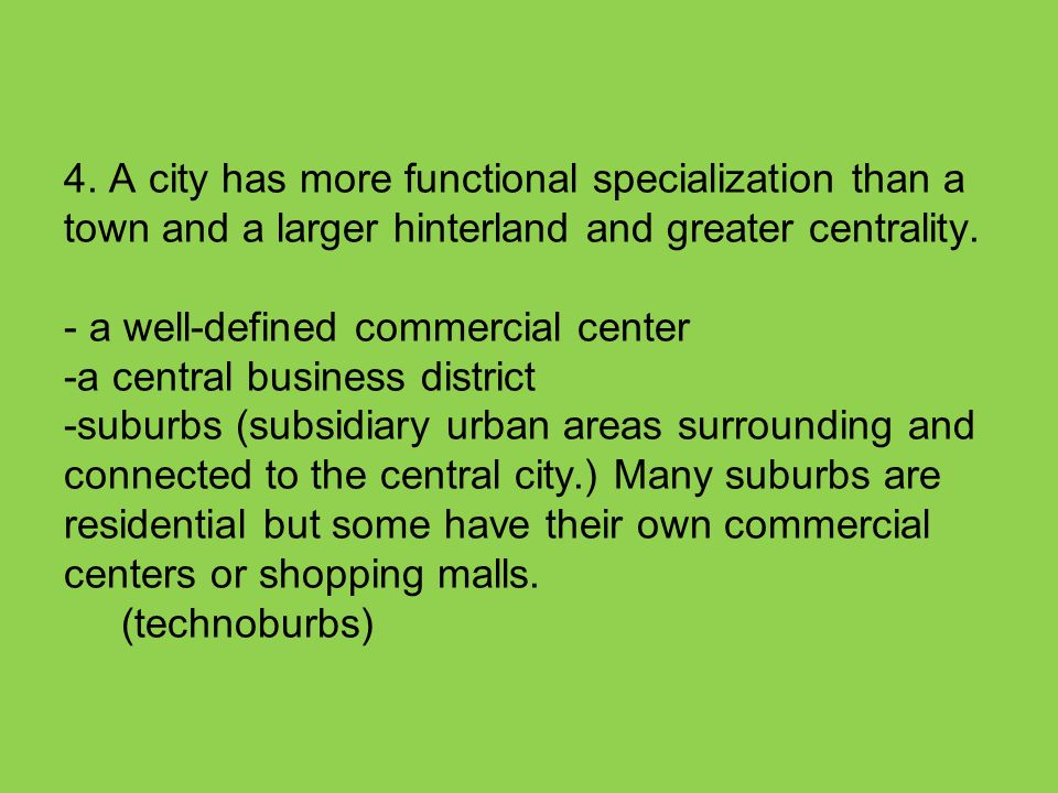 4. A city has more functional specialization than a town and a larger hinterland and greater centrality. - a well-defined commercial center -a central