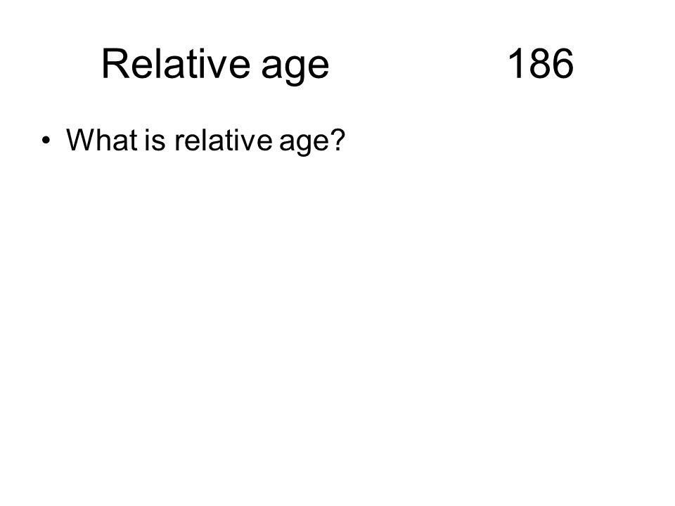 Relative age 186 What is relative age?