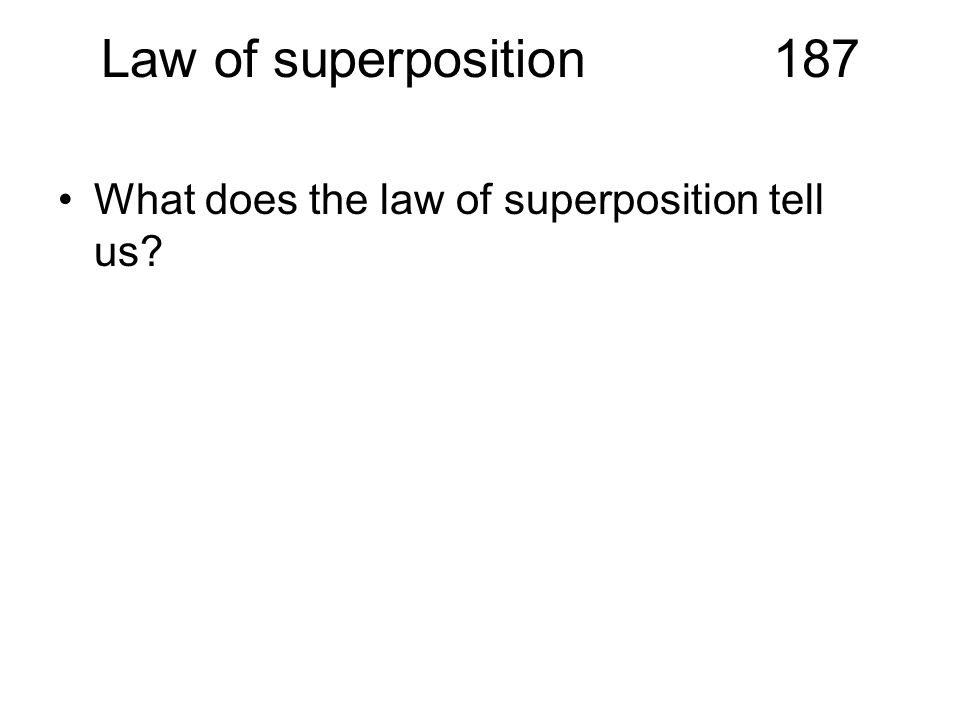 Law of superposition187 What does the law of superposition tell us?