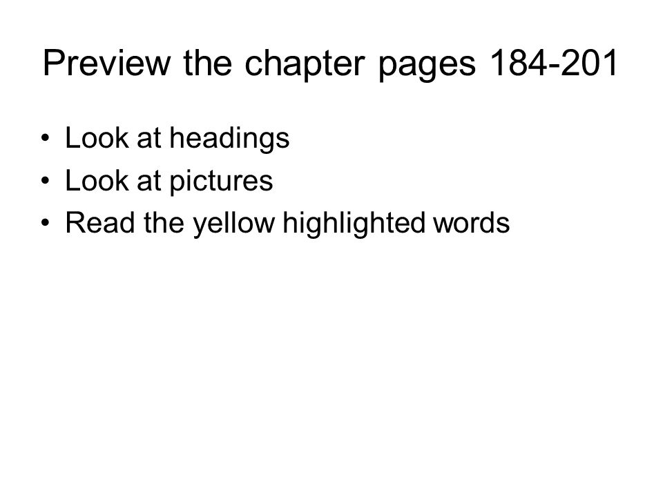 Preview the chapter pages 184-201 Look at headings Look at pictures Read the yellow highlighted words