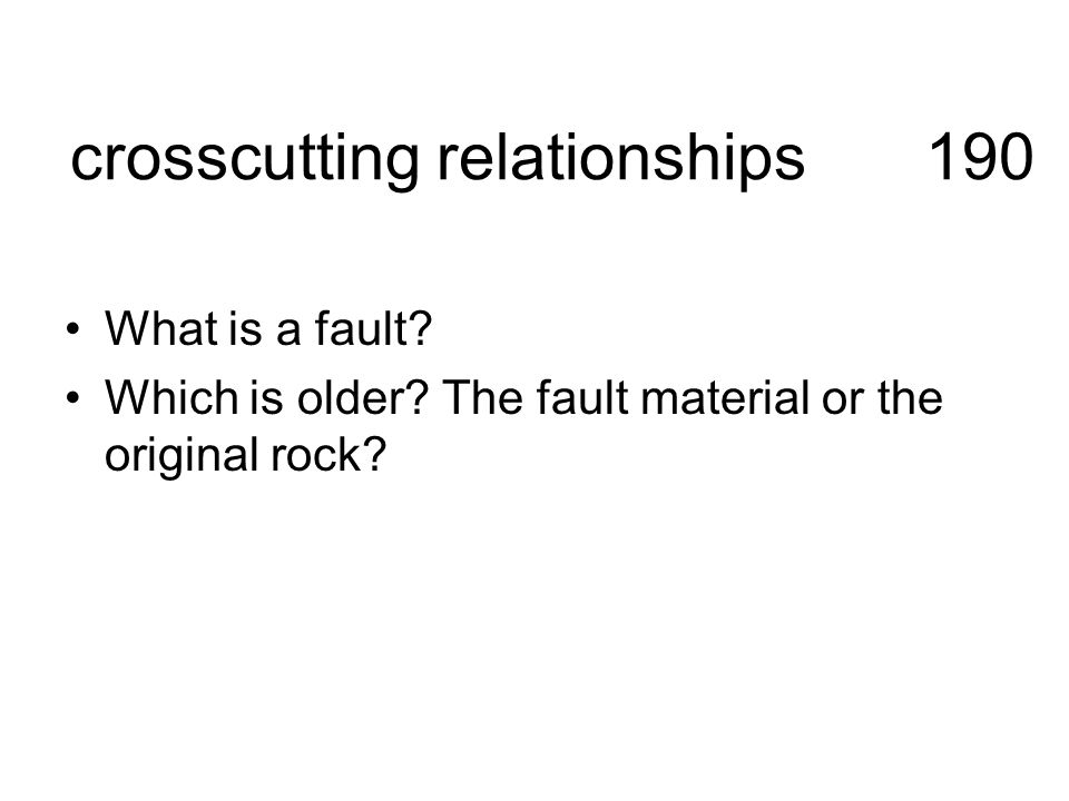crosscutting relationships190 What is a fault.Which is older.