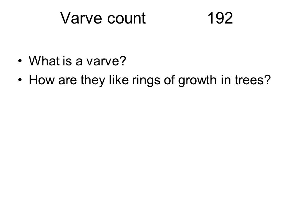 Varve count192 What is a varve? How are they like rings of growth in trees?