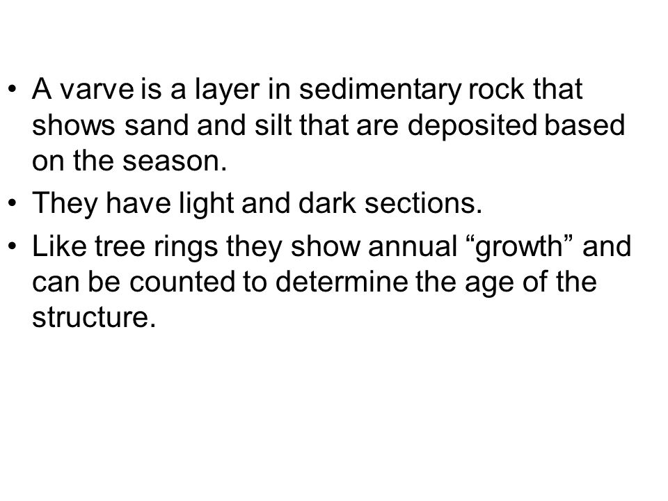 A varve is a layer in sedimentary rock that shows sand and silt that are deposited based on the season. They have light and dark sections. Like tree r