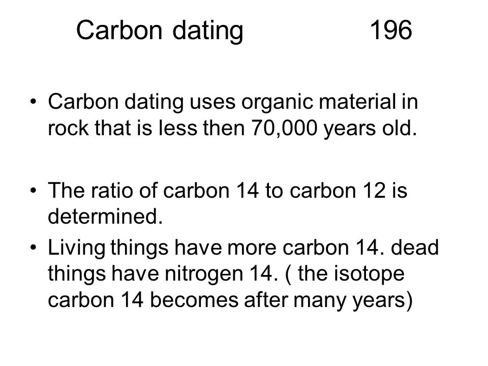 Carbon dating196 Carbon dating uses organic material in rock that is less then 70,000 years old.