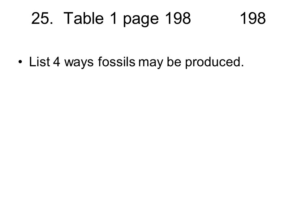 25. Table 1 page 198198 List 4 ways fossils may be produced.
