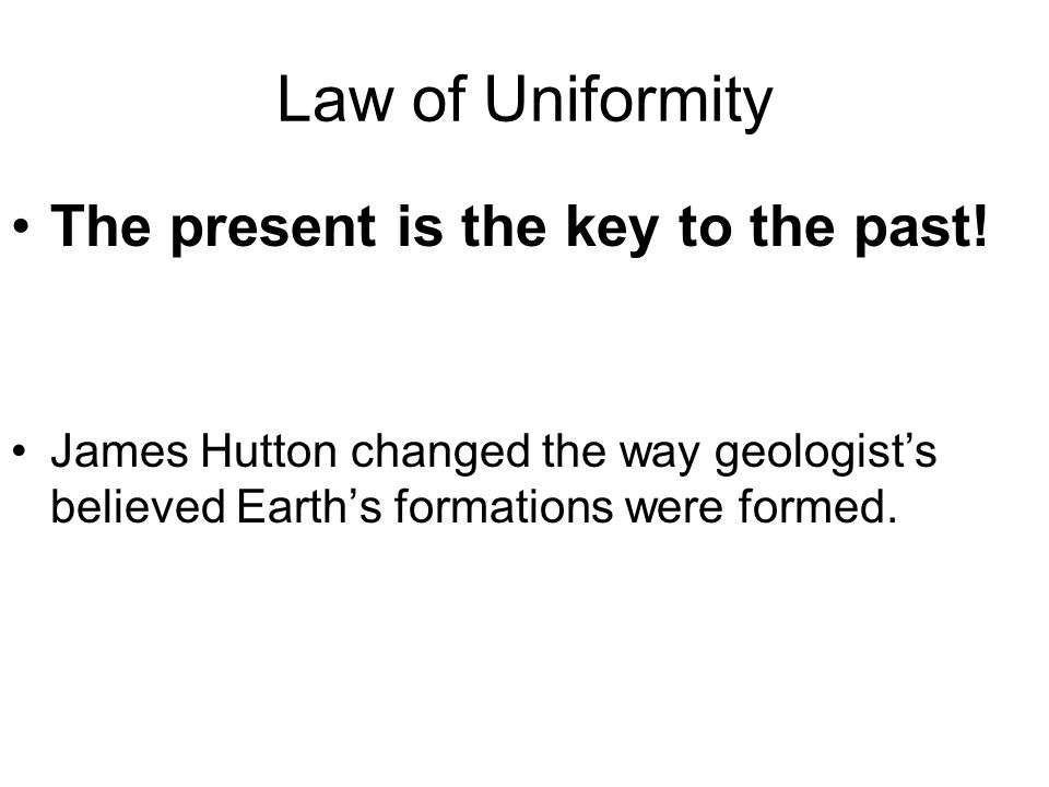 Law of Uniformity The present is the key to the past.