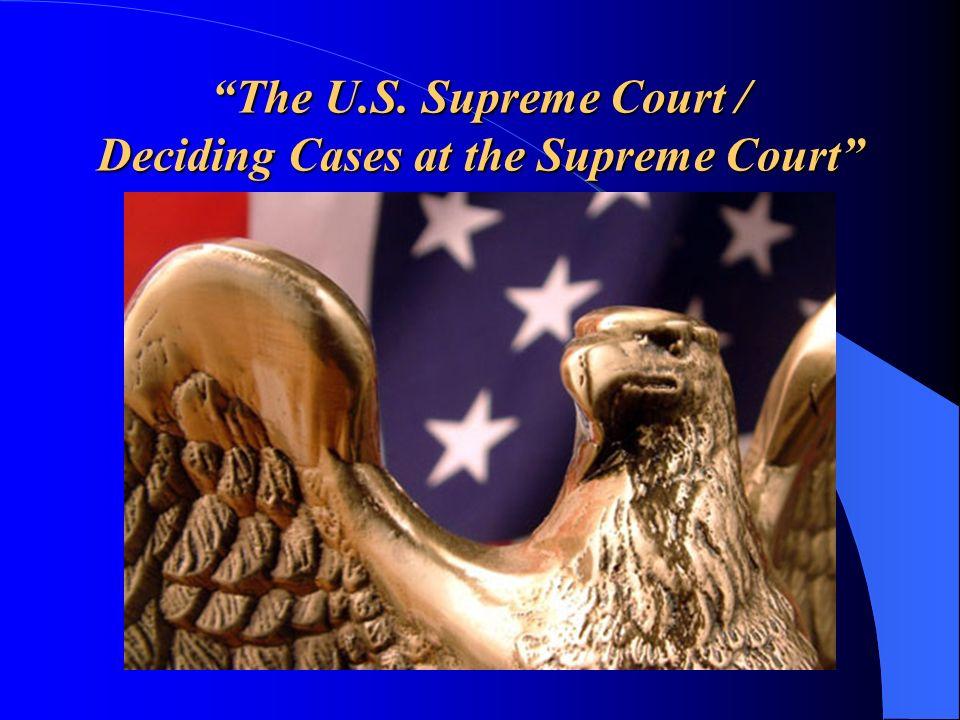 The U.S. Supreme Court / Deciding Cases at the Supreme Court
