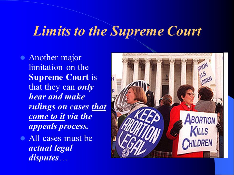 Limits to the Supreme Court Another major limitation on the Supreme Court is that they can only hear and make rulings on cases that come to it via the appeals process.