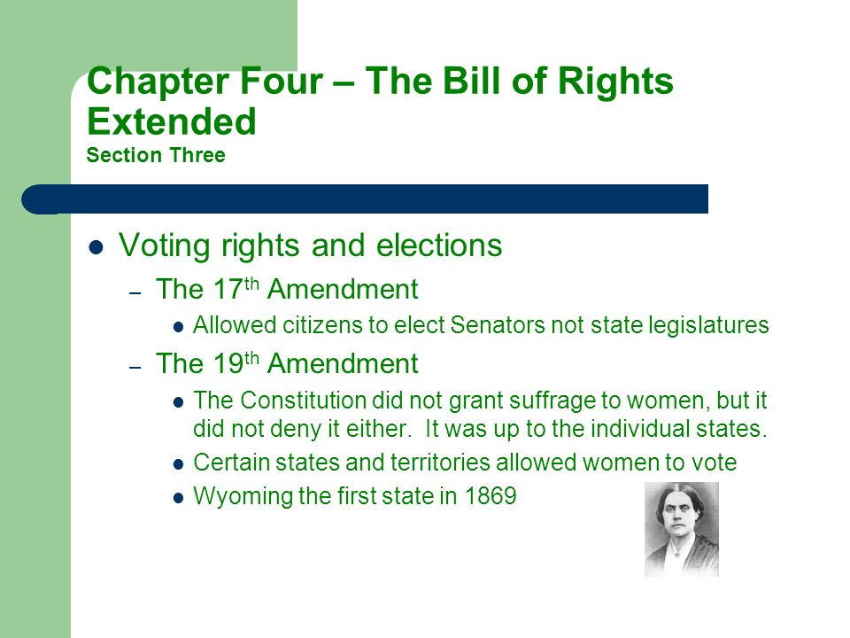 Voting rights and elections –T–The 17 th Amendment Allowed citizens to elect Senators not state legislatures –T–The 19 th Amendment The Constitution d