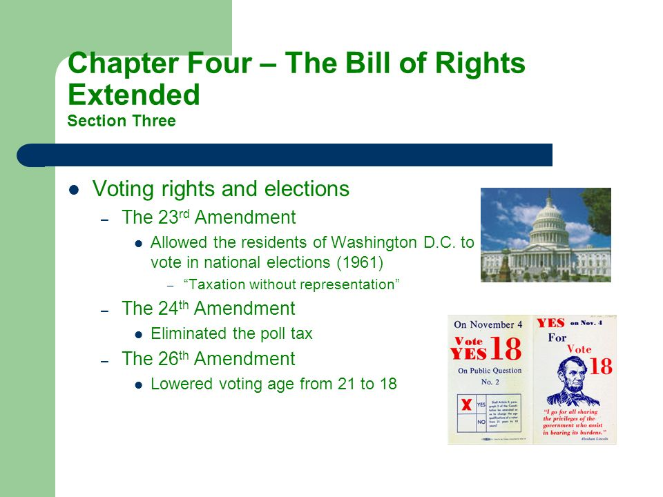 Voting rights and elections –T–The 23 rd Amendment Allowed the residents of Washington D.C. to vote in national elections (1961) –Taxation without rep
