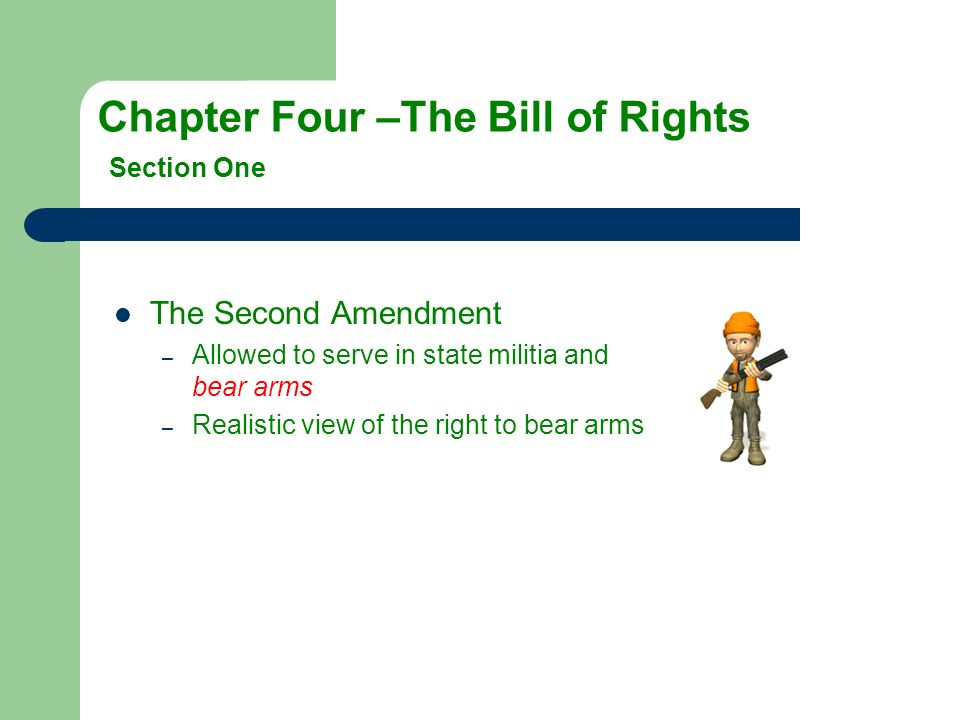 The Second Amendment –A–Allowed to serve in state militia and bear arms –R–Realistic view of the right to bear arms