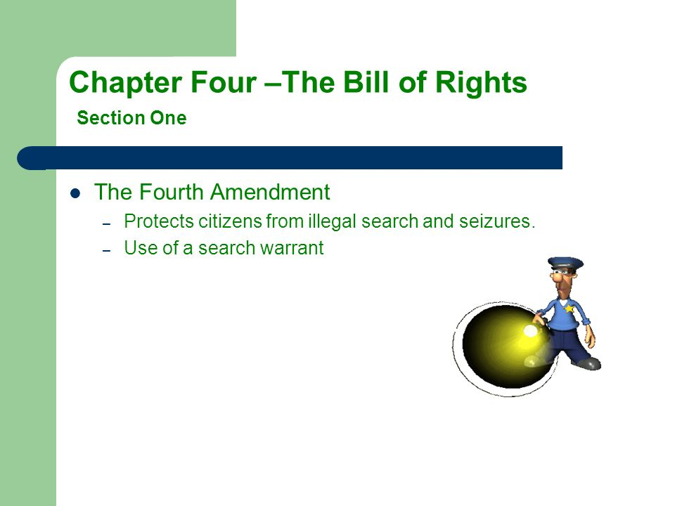 The Fourth Amendment –P–Protects citizens from illegal search and seizures. –U–Use of a search warrant