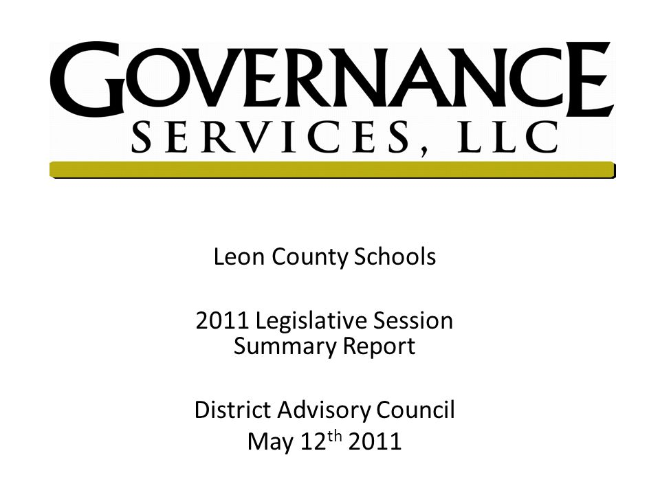 Leon County Schools 2011 Legislative Session Summary Report District Advisory Council May 12 th 2011