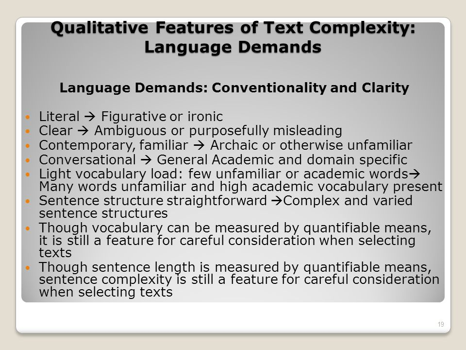 Qualitative Features of Text Complexity: Language Demands Language Demands: Conventionality and Clarity Literal Figurative or ironic Clear Ambiguous o