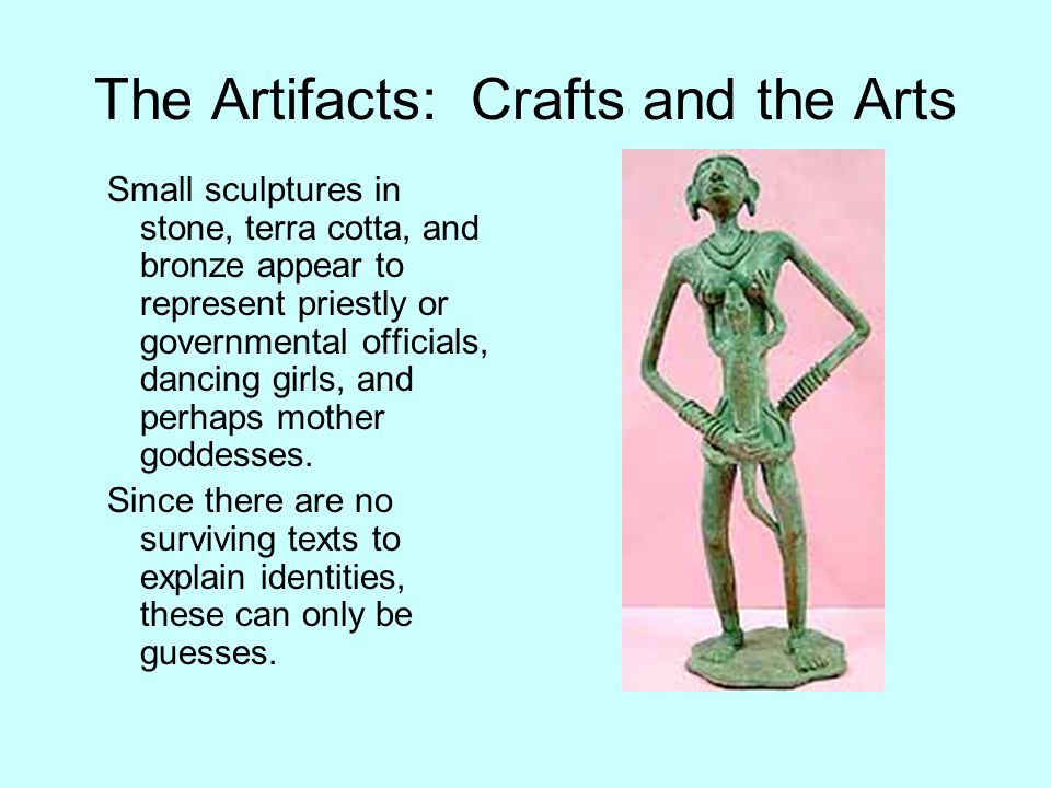 The Artifacts: Crafts and the Arts Small sculptures in stone, terra cotta, and bronze appear to represent priestly or governmental officials, dancing
