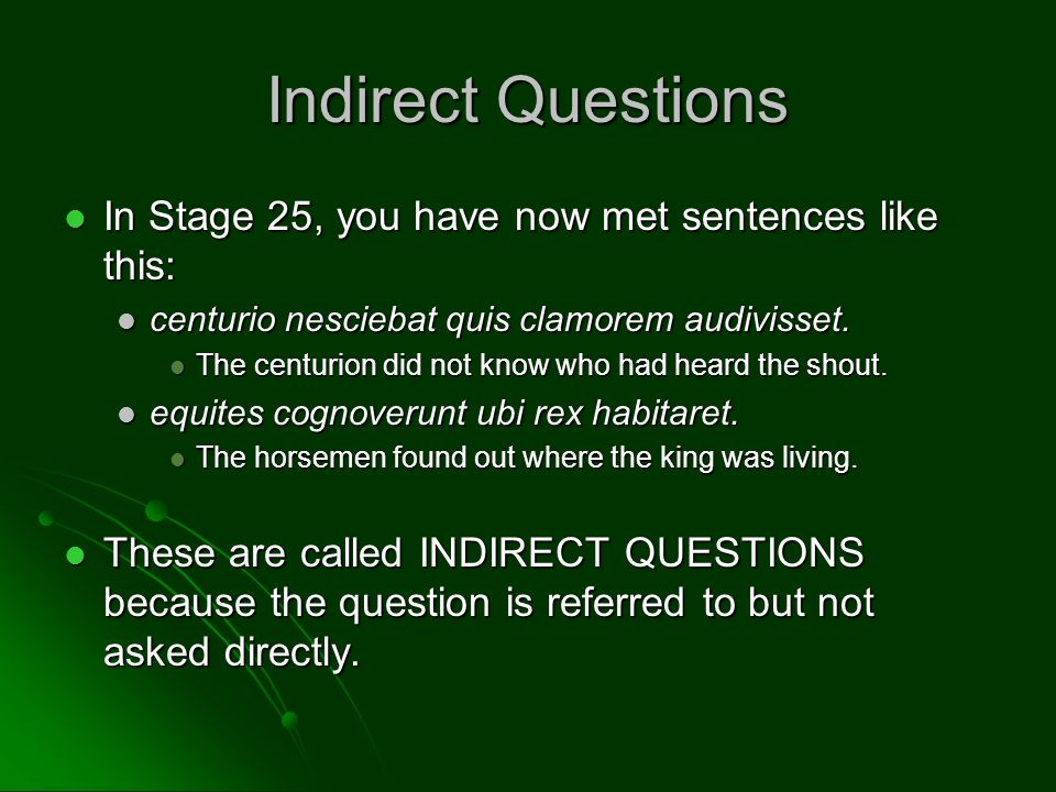 Formation An indirect question is formed in the following way: An indirect question is formed in the following way: head verb + question + subjunctive word verb word verb