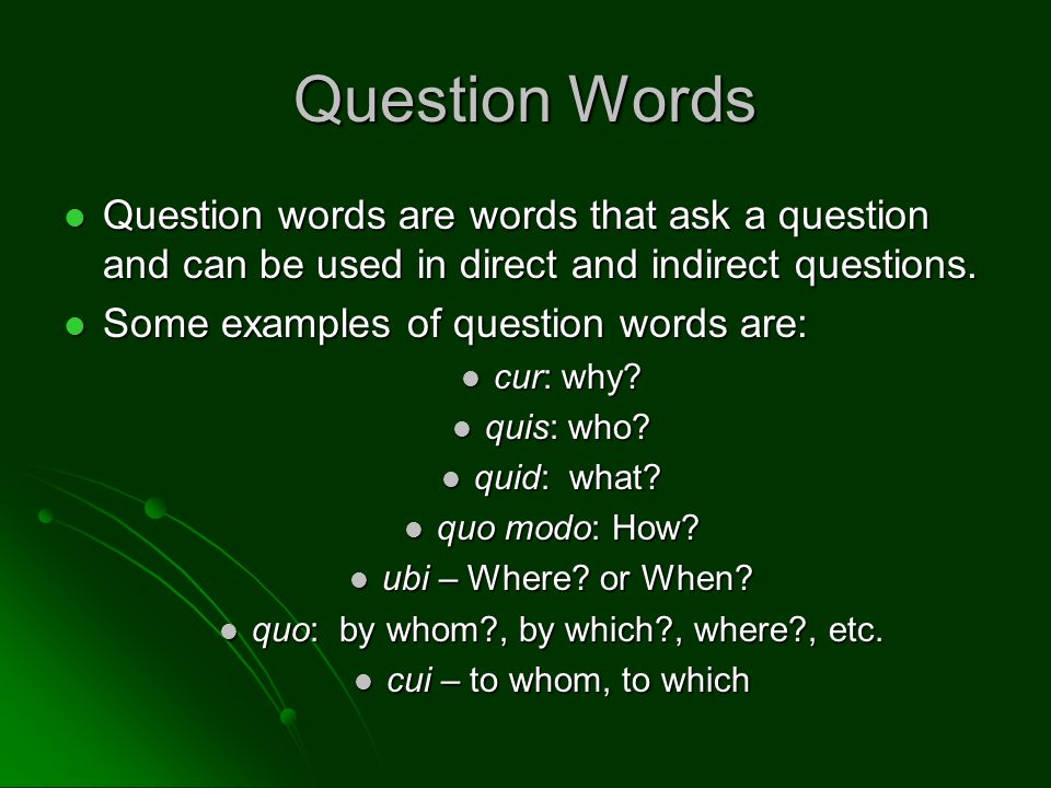 Question Words Question words are words that ask a question and can be used in direct and indirect questions. Question words are words that ask a ques