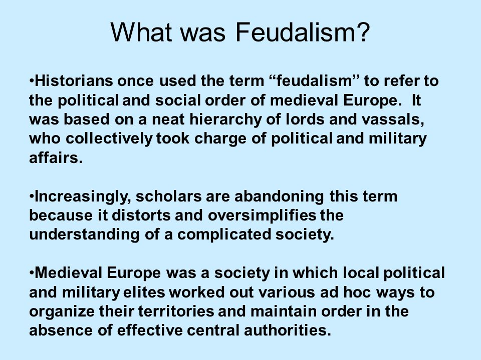 What was Feudalism? Historians once used the term feudalism to refer to the political and social order of medieval Europe. It was based on a neat hier