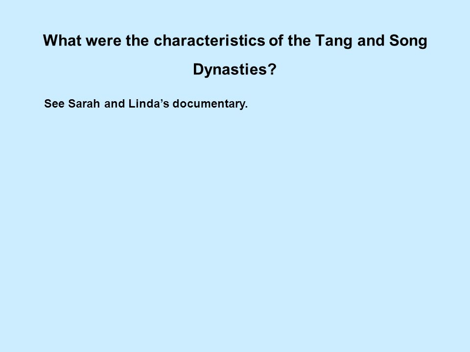 What were the characteristics of the Tang and Song Dynasties? See Sarah and Lindas documentary.