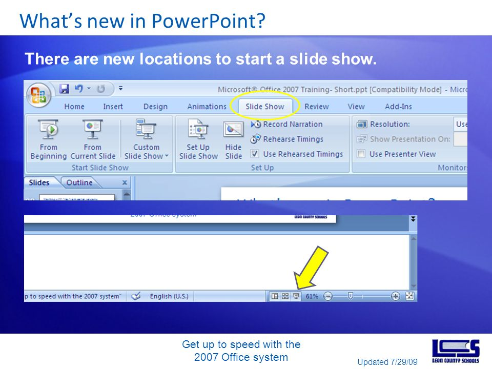 Get up to speed with the 2007 Office system Whats new in PowerPoint? There are new locations to start a slide show. Updated 7/29/09