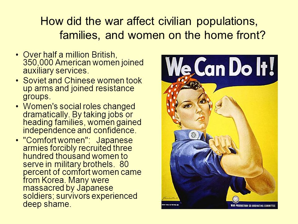 How did the war affect civilian populations, families, and women on the home front.