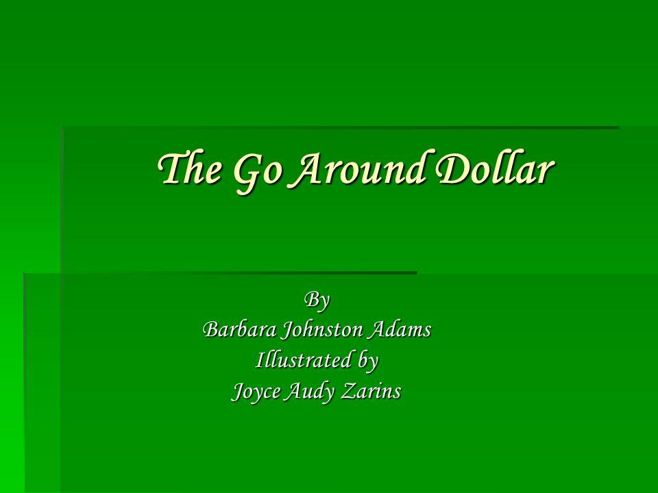 The Go Around Dollar By Barbara Johnston Adams Illustrated by Joyce Audy Zarins