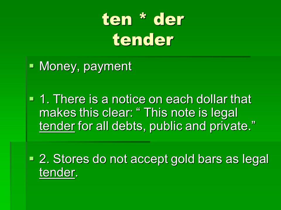 ten * der tender Money, payment Money, payment 1.