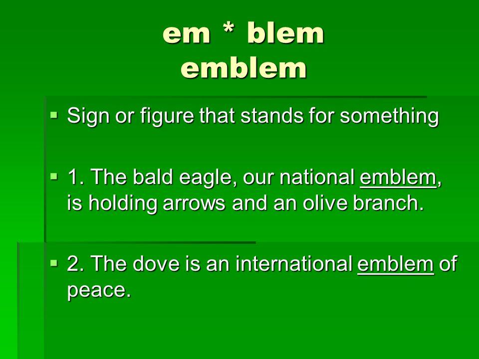 em * blem emblem Sign or figure that stands for something Sign or figure that stands for something 1.