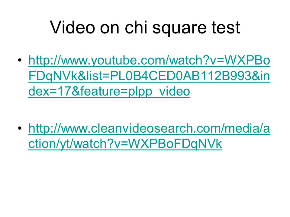 Video on chi square test http://www.youtube.com/watch?v=WXPBo FDqNVk&list=PL0B4CED0AB112B993&in dex=17&feature=plpp_videohttp://www.youtube.com/watch?