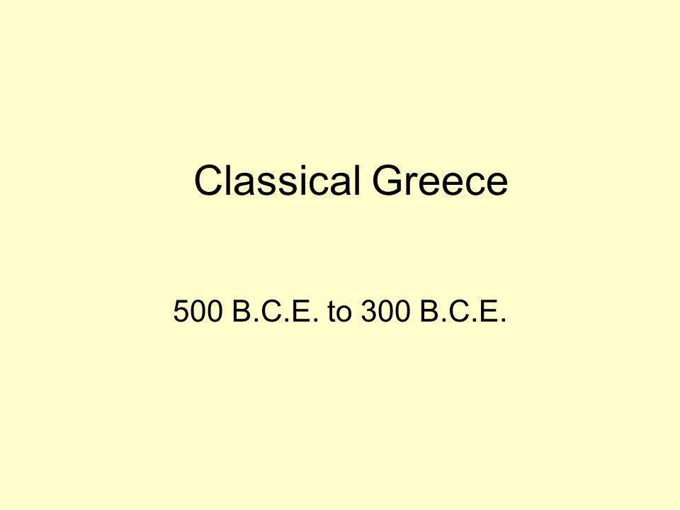 Classical Greece 500 B.C.E. to 300 B.C.E.