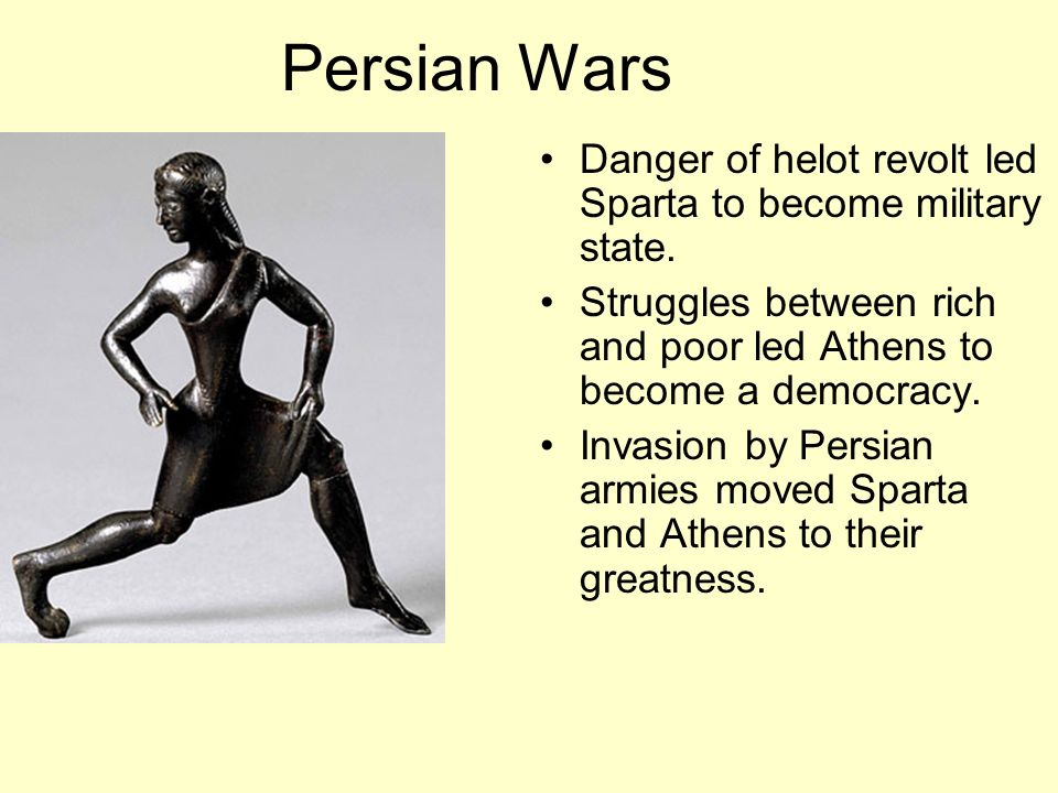 Persian Wars Danger of helot revolt led Sparta to become military state.