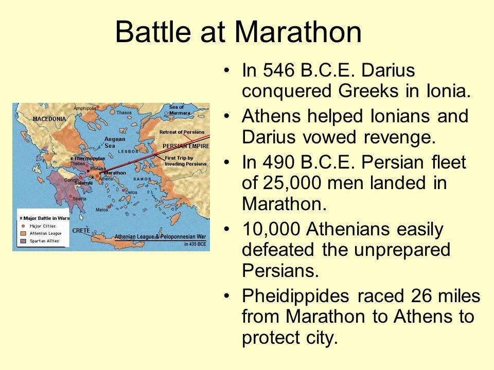 Battle at Marathon In 546 B.C.E.Darius conquered Greeks in Ionia.