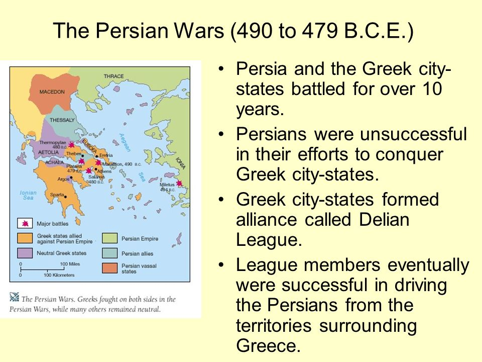 The Persian Wars (490 to 479 B.C.E.) Persia and the Greek city- states battled for over 10 years.