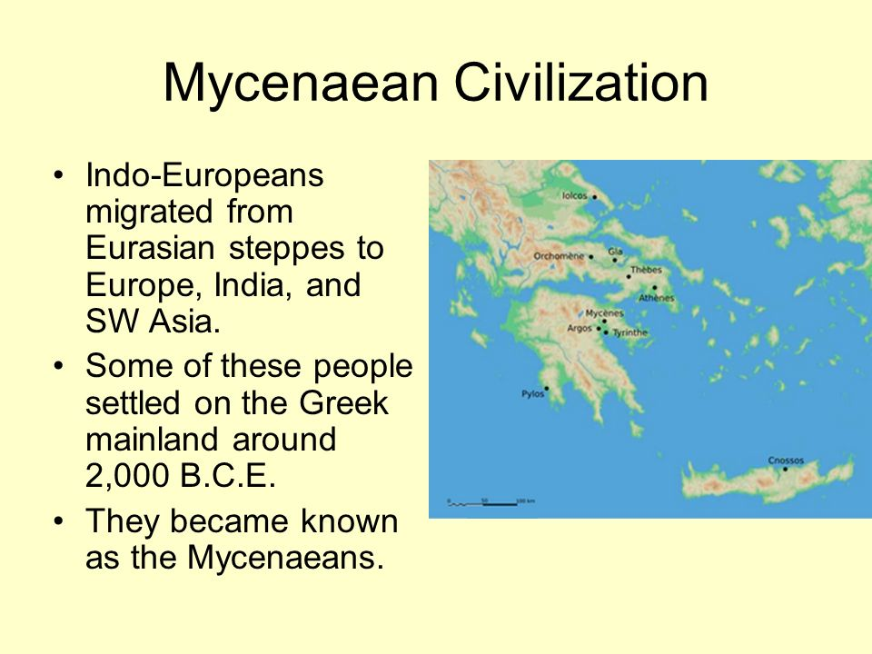 Mycenaean Civilization Indo-Europeans migrated from Eurasian steppes to Europe, India, and SW Asia.