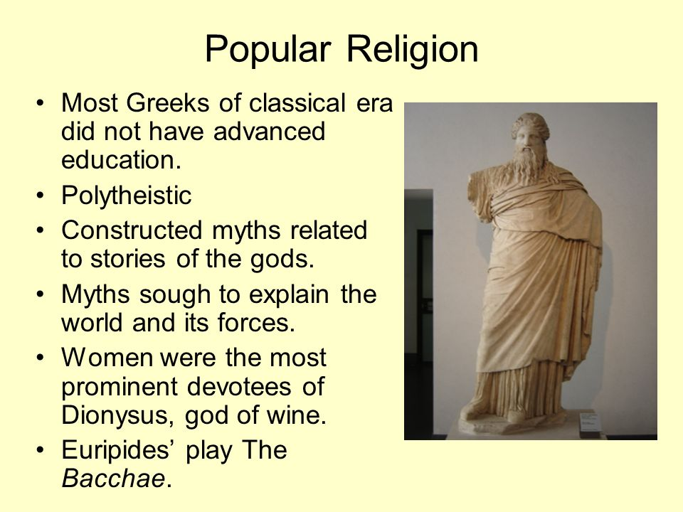 Popular Religion Most Greeks of classical era did not have advanced education.