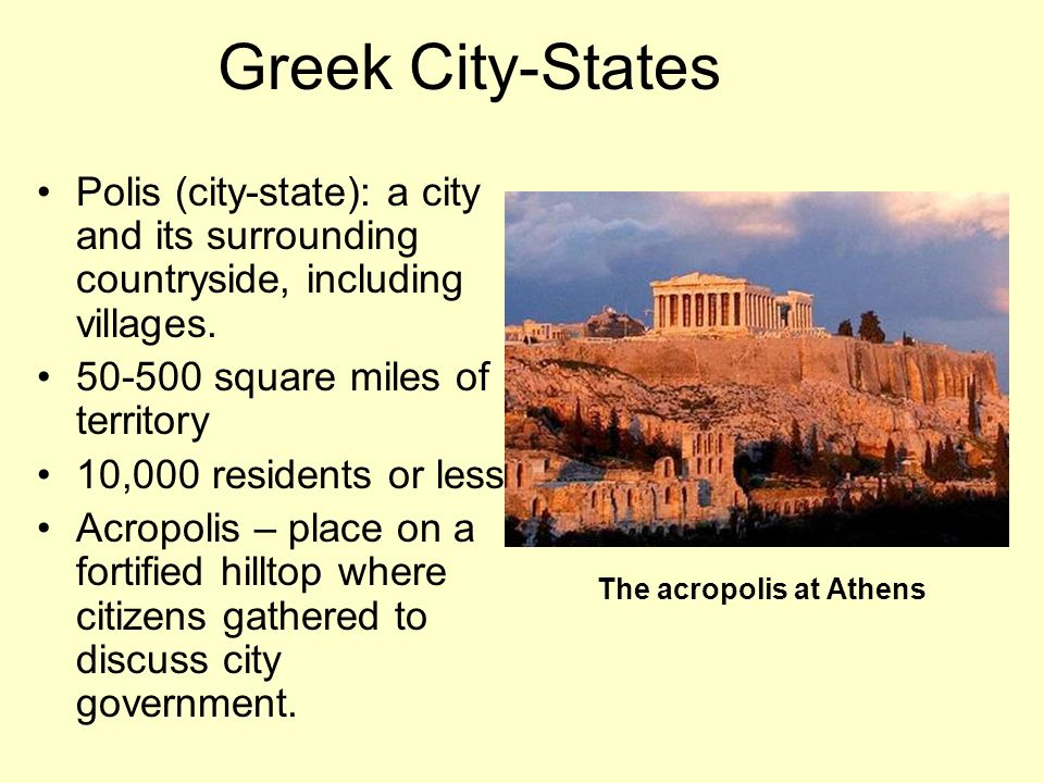 Greek City-States Polis (city-state): a city and its surrounding countryside, including villages.