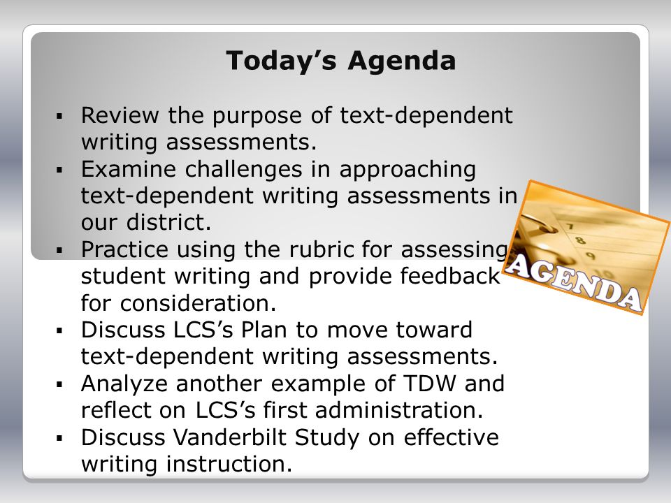 Todays Agenda Review the purpose of text-dependent writing assessments.