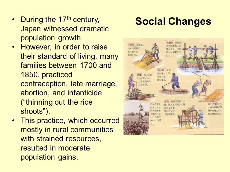 Social Changes During the 17 th century, Japan witnessed dramatic population growth. However, in order to raise their standard of living, many familie