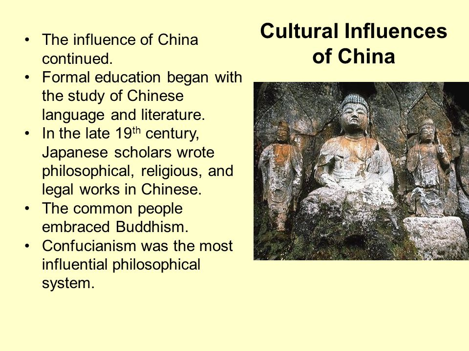 Cultural Influences of China The influence of China continued. Formal education began with the study of Chinese language and literature. In the late 1