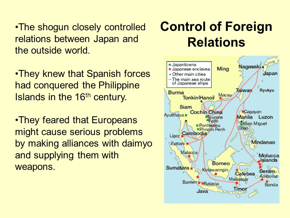 Control of Foreign Relations The shogun closely controlled relations between Japan and the outside world. They knew that Spanish forces had conquered