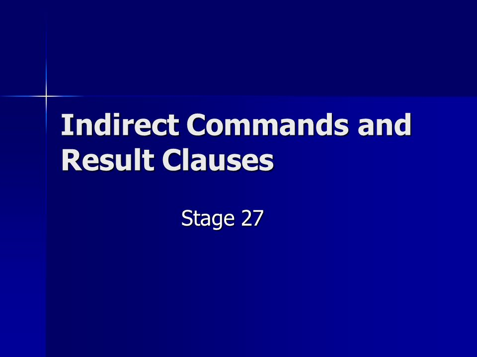 Indirect Commands and Result Clauses Stage 27