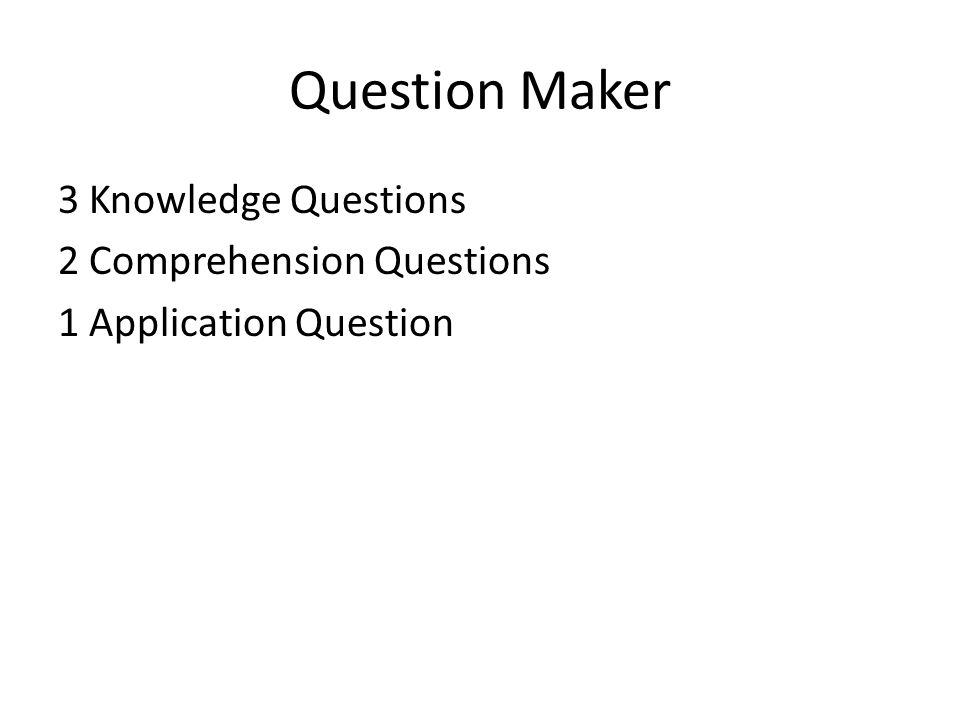 Question Maker 3 Knowledge Questions 2 Comprehension Questions 1 Application Question