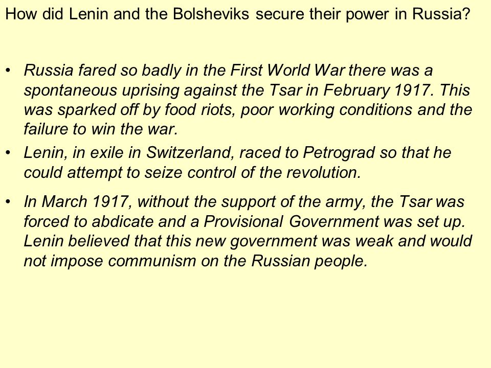 How did Lenin and the Bolsheviks secure their power in Russia? Russia fared so badly in the First World War there was a spontaneous uprising against t