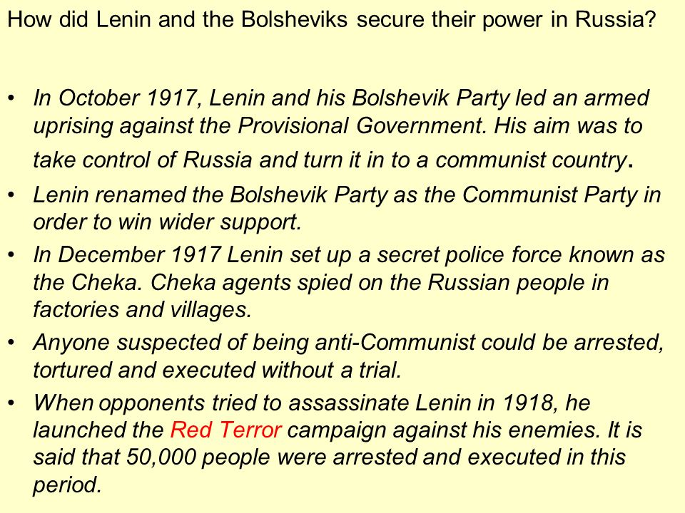 How did Lenin and the Bolsheviks secure their power in Russia? In October 1917, Lenin and his Bolshevik Party led an armed uprising against the Provis