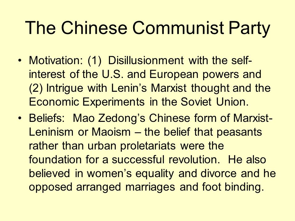 The Chinese Communist Party Motivation: (1) Disillusionment with the self- interest of the U.S. and European powers and (2) Intrigue with Lenins Marxi